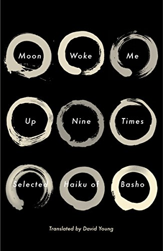 Moon Woke Me Up Nine Times: Selected Haiku of Basho (The Narrow Road To The Deep North Basho)