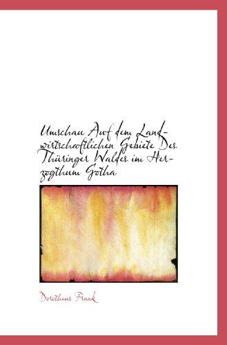 Umschau Auf dem Landwirtschaftlichen Gebiete Des Thüringer Waldes im Herzogthum Gotha (German Edition)