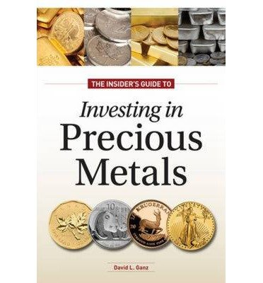 [(The Insider's Guide to Investing in Precious Metals: Invest in Gold and Silver Coins, But Don't Get Taken )] [Author: David L. Ganz] [Jan-2012]