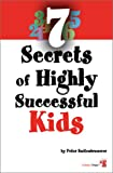 7 Secrets of Highly Successful Kids, Peter Kuitenbrouwer, 1894222393