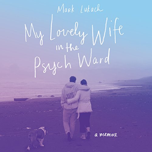 My Lovely Wife in the Psych Ward: A Memoir Audiobook [Free Download by Trial] thumbnail