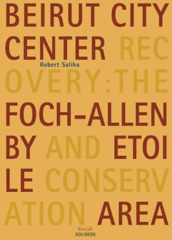 Robert Saliba: Beirut City Center Recovery: The Foch-Allenby and Etoile Conservation Area PDF