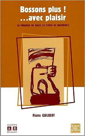e6cc3f06b38 Amazon.fr - Bossons plus ! .avec plaisir   La réduction du temps de travail  en question(s) - Pierre Guilbert - Livres