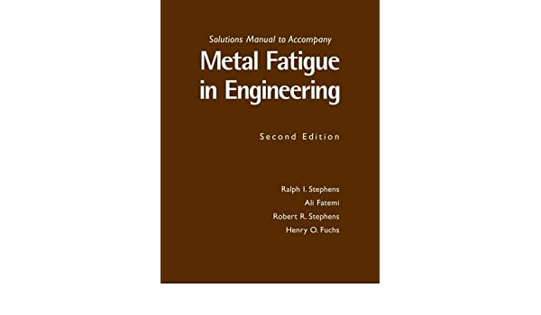 metal fatigue in engineering solutions manual r i stephens rh amazon ca Fatigue Limit Corrosion Fatigue