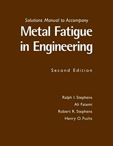 metal fatigue in engineering solutions manual r i stephens rh amazon ca Fatigue Limit metal fatigue in engineering solution manual
