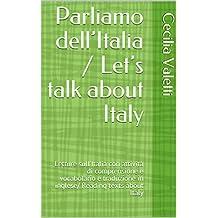 Parliamo dell'Italia / Let's talk about Italy: Letture  sull'Italia con attività di comprensione e vocabolario  e traduzione in inglese/ Reading texts ... talk about.... Vol. 1) (Italian Edition)