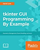 tkinter GUI Programming By Example: Geometry Management, Event Handling, and more