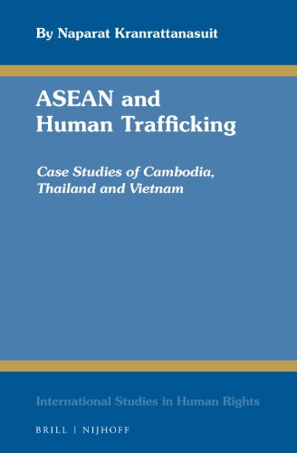 ASEAN and Human Trafficking: Case Studies of Cambodia, Thailand, and Vietnam (International Studies in Human Rights) by Martinus Nijhoff