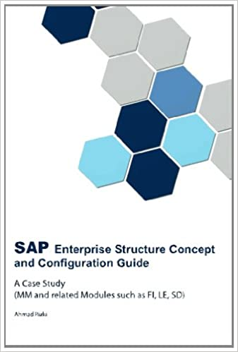 SAP Enterprise Structure Concept and Configuration Guide - A Case Study -: (MM and related Modules such as FI, LE, SD)