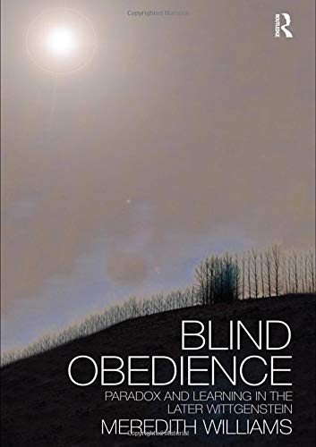 Blind Obedience: The Structure and Content of Wittgenstein's Later Philosophy