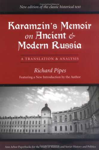 Karamzin's Memoir on Ancient and Modern Russia: A Translation and Analysis (Ann Arbor Paperbacks for the Study of Russian and Soviet History and Politics)