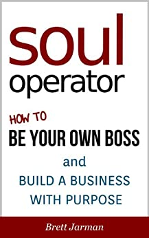 Soul Operator How To Be Your Own Boss And