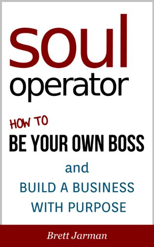 Soul Operator – How to Be Your Own Boss and Build a Business With Purpose