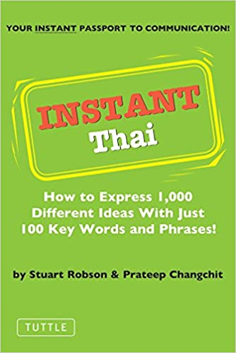 Instant thai how to express 1 000 different ideas with just 100 instant thai how to express 1 000 different ideas with just 100 key words and phrases thai phrasebook instant phrasebook series stuart robson m4hsunfo