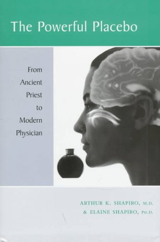The Powerful Placebo: From Ancient Priest to Modern Physician