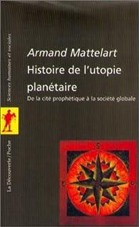 L'histoire de l'utopie planétaire par Armand Mattelart