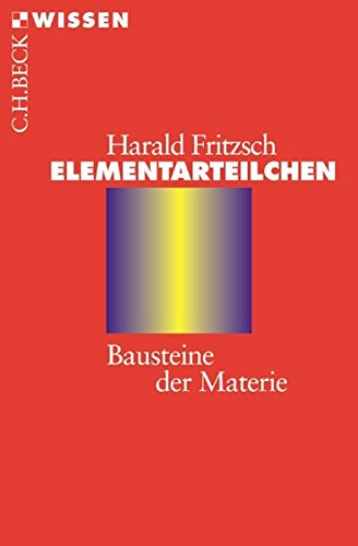 Elementarteilchen: Bausteine der Materie (Beck'sche Reihe)