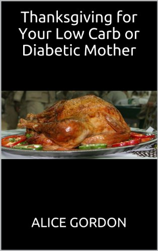 Thanksgiving for Your Low Carb or Diabetic Mother by Alice Gordon