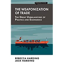 The Weaponization of Trade: The Great Unbalancing of Politics and Economics (Perspectives)