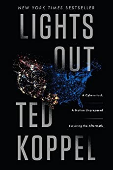 Lights Out: A Cyberattack, A Nation Unprepared, Surviving the Aftermath by [Koppel, Ted]