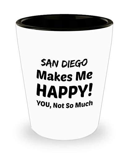 SAN DIEGO Shot Glass - San Diego Makes Me Happy - You Not So Much -