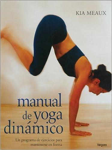 Manual de yoga dinamico: Amazon.es: Kia Meaux: Libros