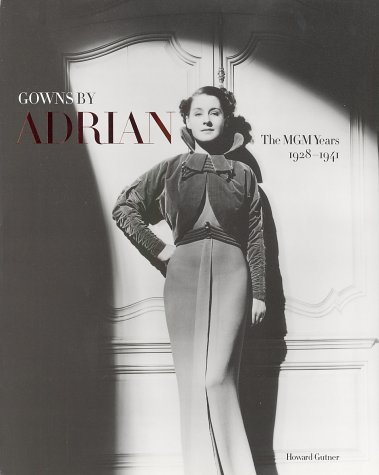 Gowns By Adrian : The MGM Years 1928-1941