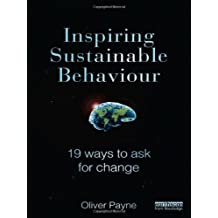 Inspiring Sustainable Behaviour: 19 Ways to Ask for Change by Oliver Payne (5-Apr-2012) Hardcover