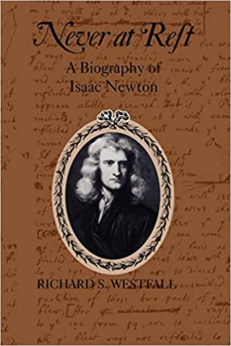 Never at Rest: A Biography of Isaac Newton (Cambridge