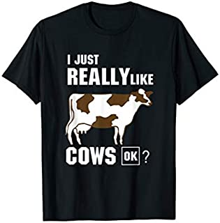 I Just Really Like Cows Ok? T-shirt | Size S - 5XL