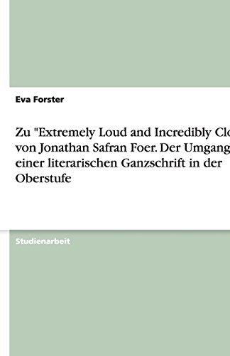 Zu Extremely Loud and Incredibly Close Von Jonathan Safran Foer. Der Umgang Mit Einer Literarischen Ganzschrift in Der Oberstufe by Eva Forster (2010-07-29)