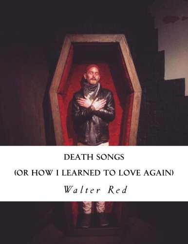 Death Songs: Or How I Learned To Love Again [Walter M Red] (Tapa Blanda)