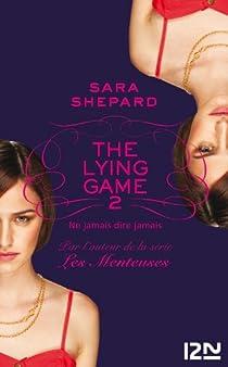 The Lying Game, tome 2 : Ne jamais dire jamais par Shepard