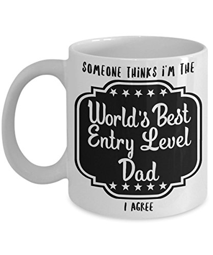 New Dad - Someone Thinks I'm The World's Best Entry Level Dad I Agree - I Love My Father, White Ceramic Cup Picture
