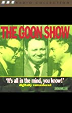 The Goon Show, Volume 13: It's All in the Mind, You Know! Radio/TV Program by The Goons Narrated by The Goons