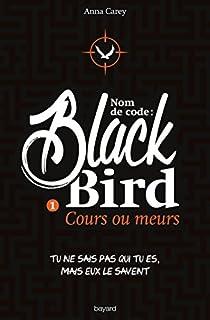 Nom de code : Blackbird, tome 1 : Cours ou meurs par Carey