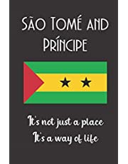 """Sao Tome And Principe It's Not Just A Place It's A Way Of Life: Sao Tome And Principe Flag: Traveler Gifts: Unique Design Notebook/Journal 6""""x9"""""""