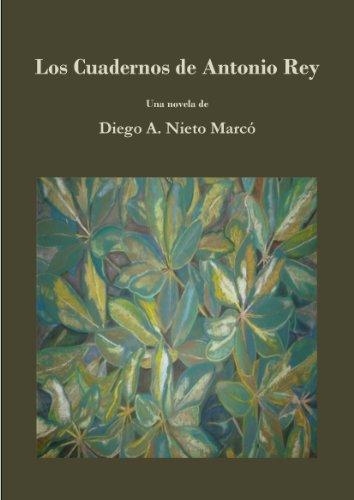 Descargar Libro Los Cuadernos De Antonio Rey Diego A. Nieto Marcó