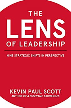 The Lens of Leadership: Nine Strategic Shifts in Perspective by [Scott, Kevin]