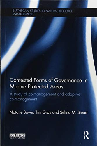 Contested Forms of Governance in Marine Protected Areas: A Study of Co-Management and Adaptive Co-Management (Earthscan Studies in Natural Resource Management) ()