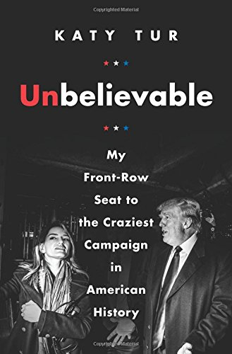 Unbelievable: My Front-Row Seat to the Craziest Campaign in American History PDF