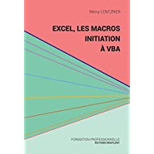 Excel, les macros, initiation à VBA: Une initiation au monde de la programmation (Informatique du quotidien) (French Edition)