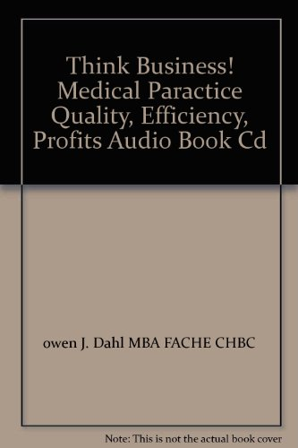 Think Business! Medical Paractice Quality, Efficiency, Profits Audio Book Cd