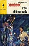 Bob Morane, tome 21 bis : L'OEil d'émeraude par Vernes