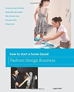 How to Start a Home-based Fashion Design Business (Home-Based ...