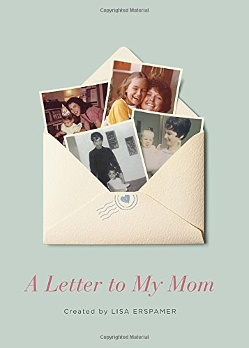 a letter to my mom lisa erspamer 9780804139670 amazoncom books