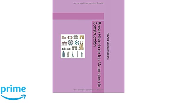 Breve Historia de los Materiales de Construcción (Spanish Edition): Mauricio Gonzalez Kladiano: 9781726767262: Amazon.com: Books