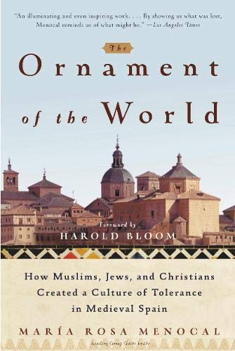 The Ornament of the World: How Muslims, Jews and Christians Created a Culture of Tolerance in Medieval Spain -