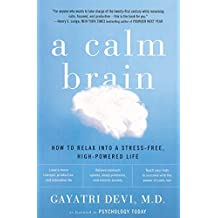 A Calm Brain: How to Relax into a Stress-Free, High-Powered Life