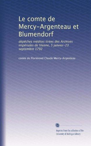 (Le comte de Mercy-Argenteau et Blumendorf: dépêches inédites tirées des Archives impériales de Vienne, 5 janvier-23 septembre 1792 (French Edition))